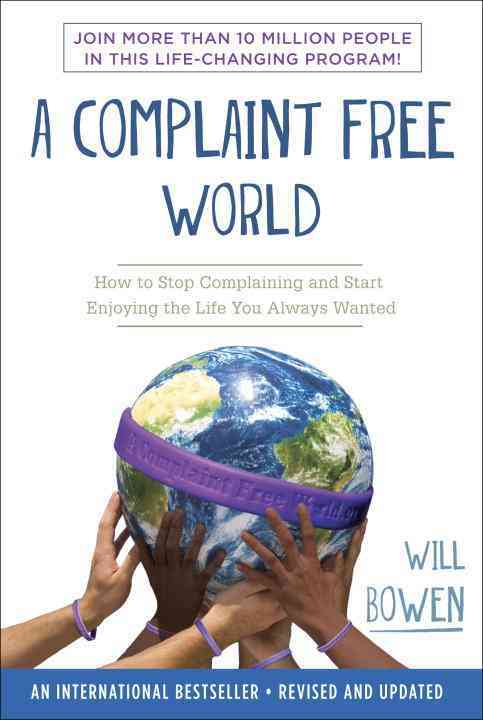 A Complaint Free World By Bowen, Will